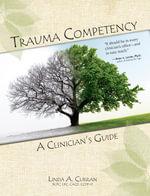 Trauma Competency : A Clinicians Guide - Lpc, Cacd,Ccdp-D, Linda A. Curran Bcpc
