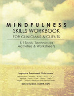 Mindfulness Skills Workbook for Clinicians and Clients : 111 Tools, Techniques, Activities & Worksheets - Bcn, Debra Burdick Lcswr