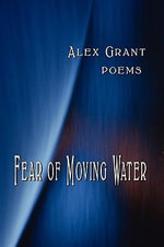 Fear of Moving Water - Alex Grant