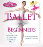Prima Princessa's Ballet For Beginners : Featuring The School Of American Ballet :  Featuring The School Of American Ballet - Mary Kate Mellow