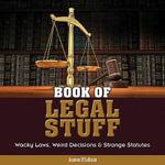 Book of Legal Stuff : Wacky Laws, Weird Decisions & Strange Statutes - Joanne O'Sullivan