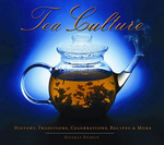 Tea Culture : History, Traditions, Celebrations, Recipes and More - Beverly Dubrin