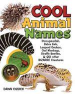 Cool Animal Names : Porcupinefish, Zebra Eels, Leopard Geckos, Owl Monkeys, Giraffe Beetles, & 251 Other Bizarre Creatures - Dawn Cusick