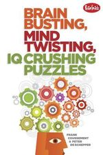 Brain Busting, Mind Twisting, IQ Crushing Puzzles - Frank Coussement
