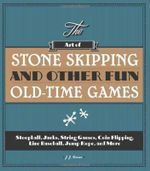 The Art of Stone Skipping : Stoop Ball, Jacks, Yo-Yo's, Cats Cradle, Coin Flipping, Line Baseball, Jump Rope and More - Jayne Jaudon Ferrer