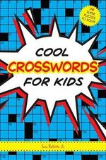 Cool Crosswords for Kids : 73 Super Puzzles to Solve - Sam Bellotto