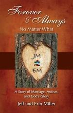 Forever and Always, No Matter What : A Story of Marriage, Autism, and God's Glory - Jeff And Erin Miller