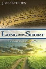 Long Story Short : God, Eternity, History and You - John Kitchen
