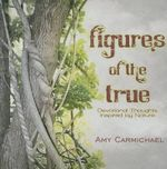 Figures of the True : Devotional Thoughts Inspired by Nature - Amy Carmichael