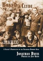Bonnie and Clyde and Marie : A Sister's Perspective on the Notorious Barrow Gang - Jonathan Davis