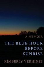 The Blue Hour Before Sunrise - Kimberly D. Verhines