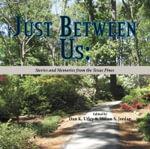 Just Between Us : Stories and Memories from the Texas Pines - Dan K. Utley