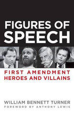 Figures of Speech : First Amendment Heroes and Villains - William Bennett Turner
