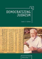 Democratizing Judaism : Reference Library of Jewish Intellectual History - Jack J. Cohen