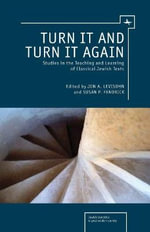 Turn it and Turn it Again : Studies in the Teaching and Learning of Classical Jewish Texts