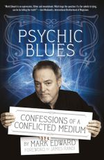 Psychic Blues : Confessions of a Conflicted Medium - Mark Edward