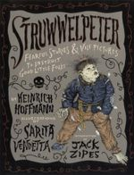 Struwwelpeter : Fearful Stories and Vile Pictures to Instruct Good Little Folks - Heinrich Hoffmann