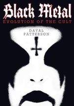 Black Metal : Evolution of the Cult - Dayal Patterson