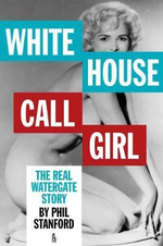 White House Call Girl : The Real Watergate Story - Phil Stanford