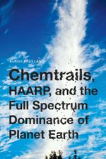 Chemtrails, HAARP, and the Full Spectrum Dominance of Planet Earth - Elana Freeland