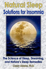 Natural Sleep Solutions for Insomnia : The Science of Sleep, Dreaming, and Nature's Sleep Remedies - Casey Adams PhD
