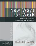New Ways for Work: Coaching Manual : Personal Skills for Productive Relationships - Bill Eddy