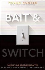 Bait & Switch : Saving Your Relationship After Incredible Romance Turns Into Exhausting Chaos - Megan Hunter