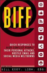 Biff : Quick Responses to High-Conflict People, Their Personal Attacks, Hostile Email and Social Media Meltdowns - Bill Eddy