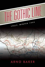 The Gothic Line : Italy Winter of 1944 - Arno Baker