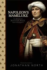 Napoleon's Mameluke : The Memoirs of Roustam Raza, Imperial Bodyguard - Jonathan North