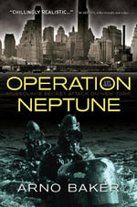 Operation Neptune : The Secret Attack on New York - Arno Baker