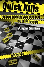Quick Kills : Practice Crushing Your Opponent Out Of The Opening - Alapin Sicilian - Bill Harvey