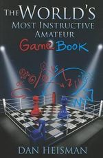 World S Most Instructive Amateur Game Book : 100 Puzzles - Dan Heisman
