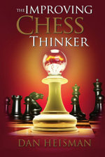 The Improving Chess Thinker : Revised and Expanded - Dan Heisman