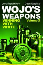 Wojo's Weapons, Volume 3 : Winning with White - Jonathan Hilton