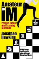 Amateur to IM : Proven Ideas and Training Methods - Jonathan Hawkins