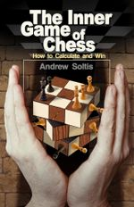 The Inner Game of Chess : How to Calculate and Win - Andrew Soltis