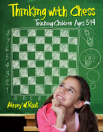 Thinking with Chess : Teaching Children Ages 5-14 - Alexey Root
