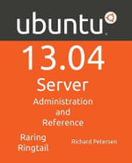 Ubuntu 13.04 Server : Administration and Reference - Richard Petersen