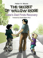 The Secret of Willow Ridge : Gabe's Dad Finds Recovery - Helen H. Moore
