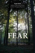 Fear : Feel it, Face it, and Grow - Mark Edick