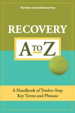 Recovery A to Z : A Handbook of Twelve-Step Key Terms and Phrases - The Editors of Central Recovery Press