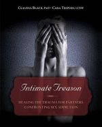 Intimate Treason : Healing the Trauma for Partners Confronting Sex Addiction - Claudia Black