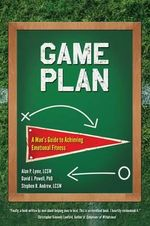 Game Plan : A Man's Guide to Achieving Emotional Fitness - Alan Lyme