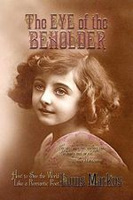The Eye of the Beholder : How to See the World Like a Romantic Poet - Markos Louis