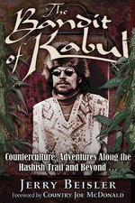 Bandit of Kabul : Counterculture Adventures Along the Hashish Trail & Beyond ... - Jerry Beisler
