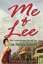 Me & Lee : How I Came to Know, Love & Lose Lee Harvey Oswald - Judyth Vary Baker