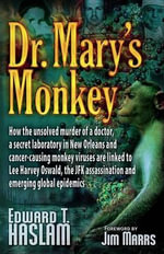 Dr. Mary's Monkey : How the Unsolved Murder of a Doctor, a Secret Laboratory in New Orleans and Cancer-Causing Monkey - Edward T. Haslam