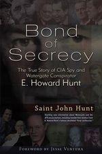 Bond of Secrecy : My Life with CIA Spy and Watergate Conspirator E. Howard Hunt - Saint John Hunt