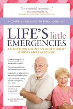 Life's Little Emergencies : A Handbook for Active Independent Seniors and Caregivers - Rod Brouhard
